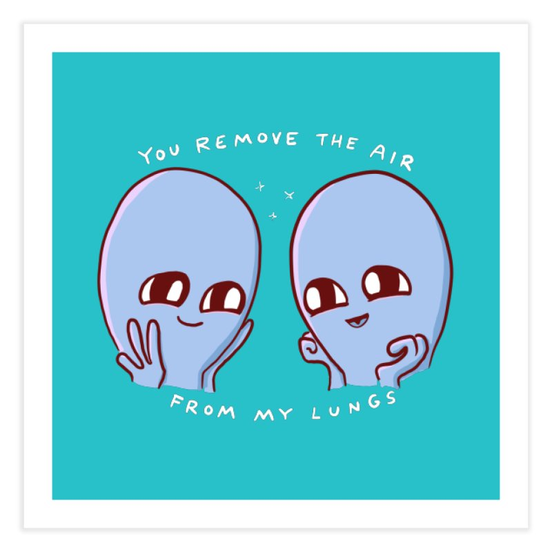 STRANGE PLANET SPECIAL PRODUCT: YOU REMOVE THE AIR FROM MY LUNGS Home Fine Art Print by Nathan W Pyle