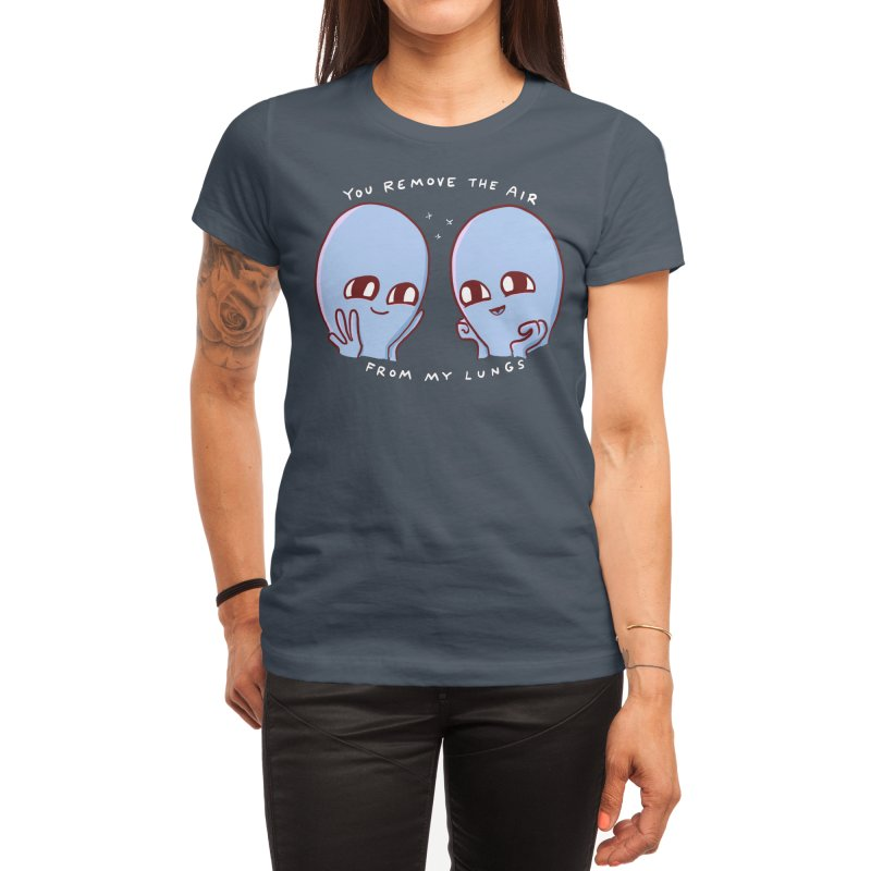 STRANGE PLANET SPECIAL PRODUCT: YOU REMOVE THE AIR FROM MY LUNGS Women's T-Shirt by Nathan W Pyle Shop   Strange Planet Store   Thread
