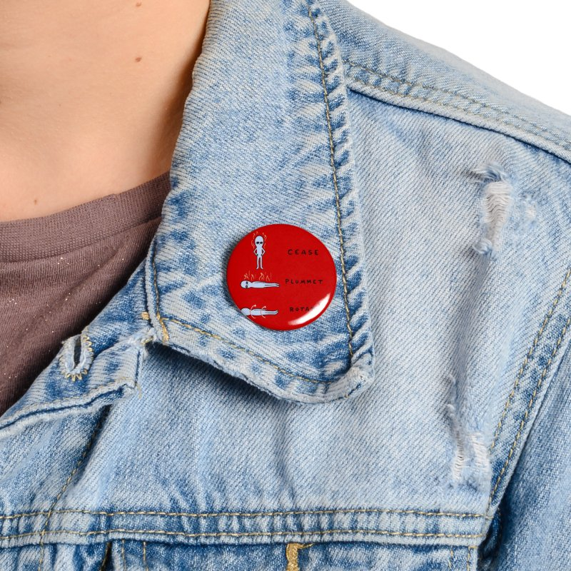 STRANGE PLANET SPECIAL PRODUCT: CEASE PLUMMET ROTATE Accessories Button by Nathan W Pyle