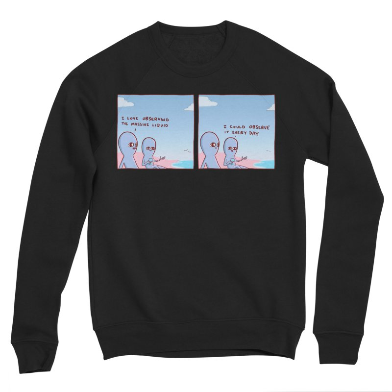 STRANGE PLANET SPECIAL PRODUCT: MASSIVE LIQUID Men's Sweatshirt by Nathan W Pyle