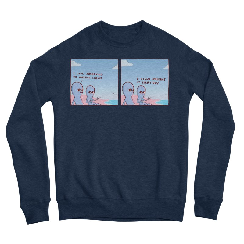 STRANGE PLANET SPECIAL PRODUCT: MASSIVE LIQUID Men's Sweatshirt by Nathan W Pyle Shop   Strange Planet Store   Thread