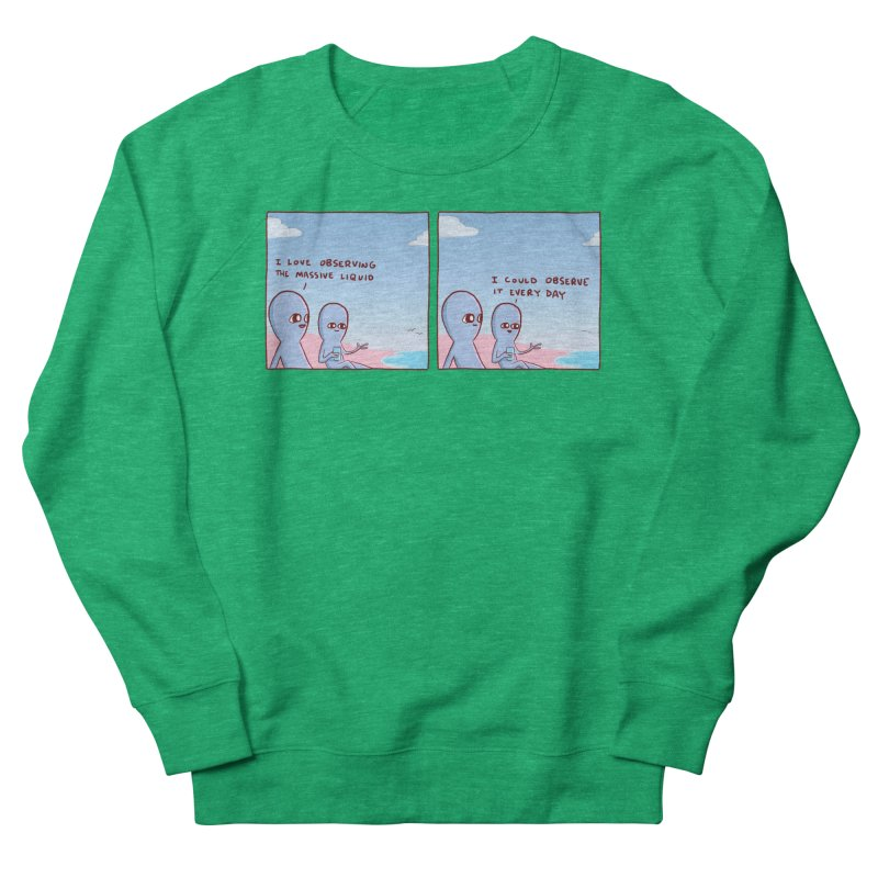STRANGE PLANET SPECIAL PRODUCT: MASSIVE LIQUID Women's Sweatshirt by Nathan W Pyle