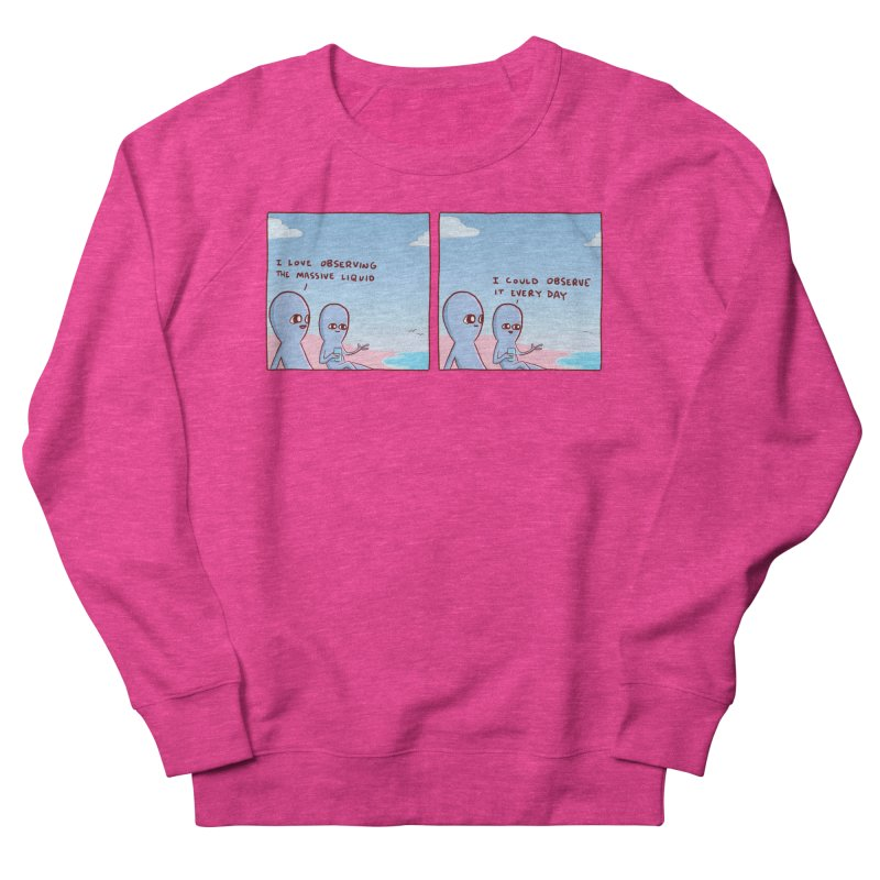 STRANGE PLANET SPECIAL PRODUCT: MASSIVE LIQUID Women's French Terry Sweatshirt by Nathan W Pyle
