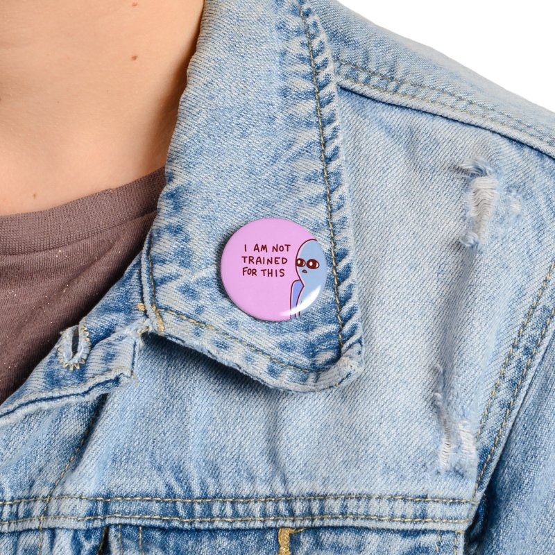 STRANGE PLANET SPECIAL PRODUCT: I AM NOT TRAINED FOR THIS Accessories Button by Nathan W Pyle