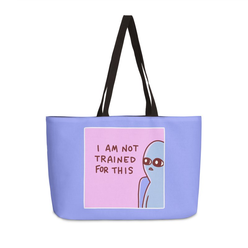 STRANGE PLANET SPECIAL PRODUCT: I AM NOT TRAINED FOR THIS Accessories Weekender Bag Bag by Nathan W Pyle
