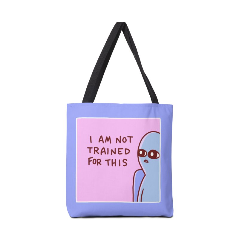 STRANGE PLANET SPECIAL PRODUCT: I AM NOT TRAINED FOR THIS Accessories Tote Bag Bag by Nathan W Pyle