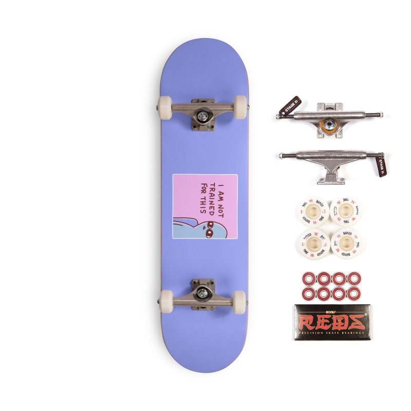 STRANGE PLANET SPECIAL PRODUCT: I AM NOT TRAINED FOR THIS Accessories Complete - Pro Skateboard by Nathan W Pyle