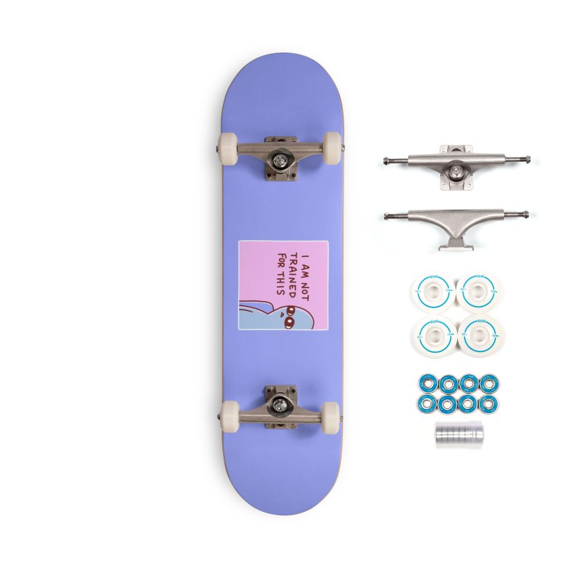 STRANGE PLANET SPECIAL PRODUCT: I AM NOT TRAINED FOR THIS Accessories Complete - Basic Skateboard by Nathan W Pyle