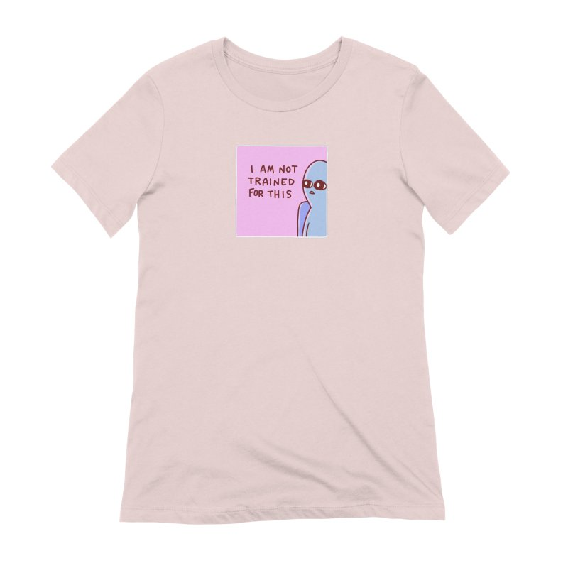 STRANGE PLANET SPECIAL PRODUCT: I AM NOT TRAINED FOR THIS Women's Extra Soft T-Shirt by Nathan W Pyle