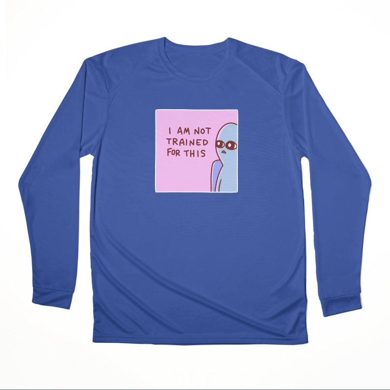 STRANGE PLANET SPECIAL PRODUCT: I AM NOT TRAINED FOR THIS Women's Performance Unisex Longsleeve T-Shirt by Nathan W Pyle