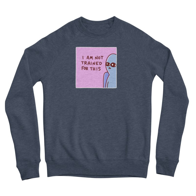 STRANGE PLANET SPECIAL PRODUCT: I AM NOT TRAINED FOR THIS Men's Sponge Fleece Sweatshirt by Nathan W Pyle