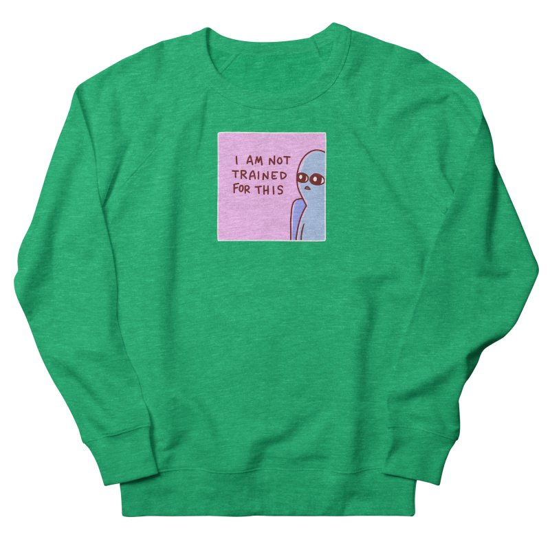 STRANGE PLANET SPECIAL PRODUCT: I AM NOT TRAINED FOR THIS Women's Sweatshirt by Nathan W Pyle