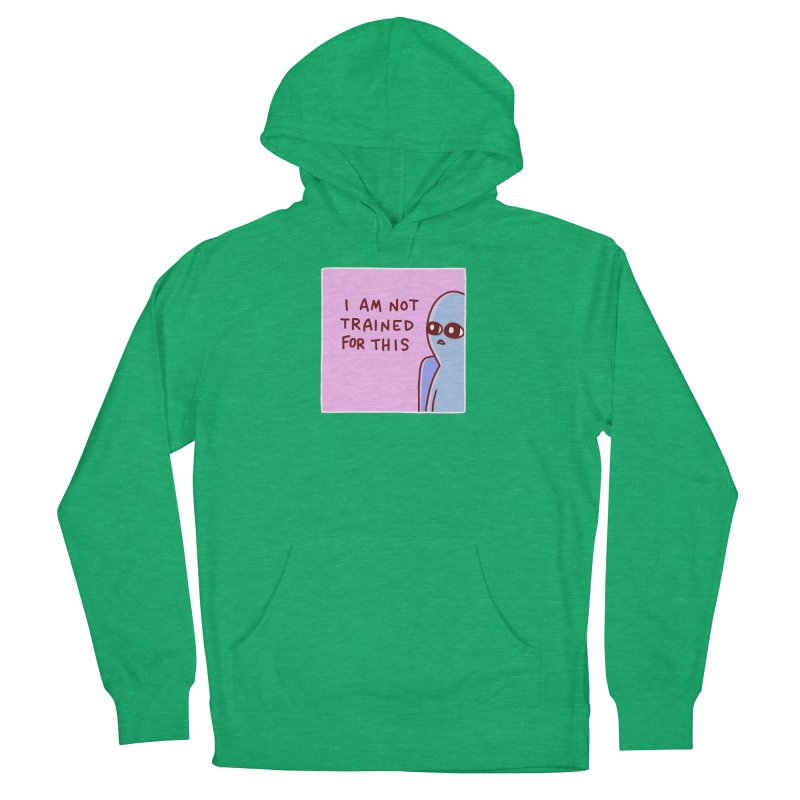 STRANGE PLANET SPECIAL PRODUCT: I AM NOT TRAINED FOR THIS Women's French Terry Pullover Hoody by Nathan W Pyle