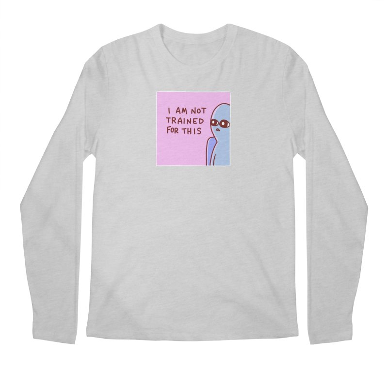 STRANGE PLANET SPECIAL PRODUCT: I AM NOT TRAINED FOR THIS Men's Regular Longsleeve T-Shirt by Nathan W Pyle