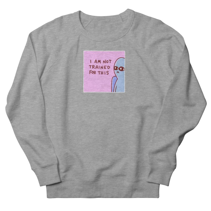 STRANGE PLANET SPECIAL PRODUCT: I AM NOT TRAINED FOR THIS Women's French Terry Sweatshirt by Nathan W Pyle