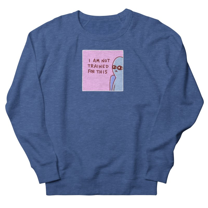 STRANGE PLANET SPECIAL PRODUCT: I AM NOT TRAINED FOR THIS Men's Sweatshirt by Nathan W Pyle