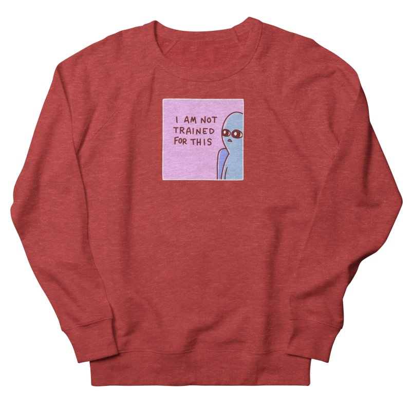 STRANGE PLANET SPECIAL PRODUCT: I AM NOT TRAINED FOR THIS Men's French Terry Sweatshirt by Nathan W Pyle