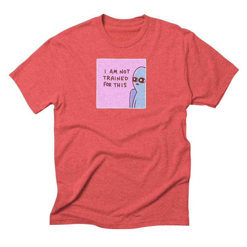 STRANGE PLANET SPECIAL PRODUCT: I AM NOT TRAINED FOR THIS Men's Triblend T-Shirt by Nathan W Pyle