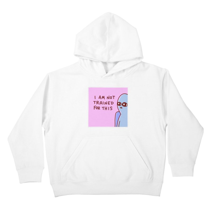 STRANGE PLANET SPECIAL PRODUCT: I AM NOT TRAINED FOR THIS Kids Pullover Hoody by Nathan W Pyle