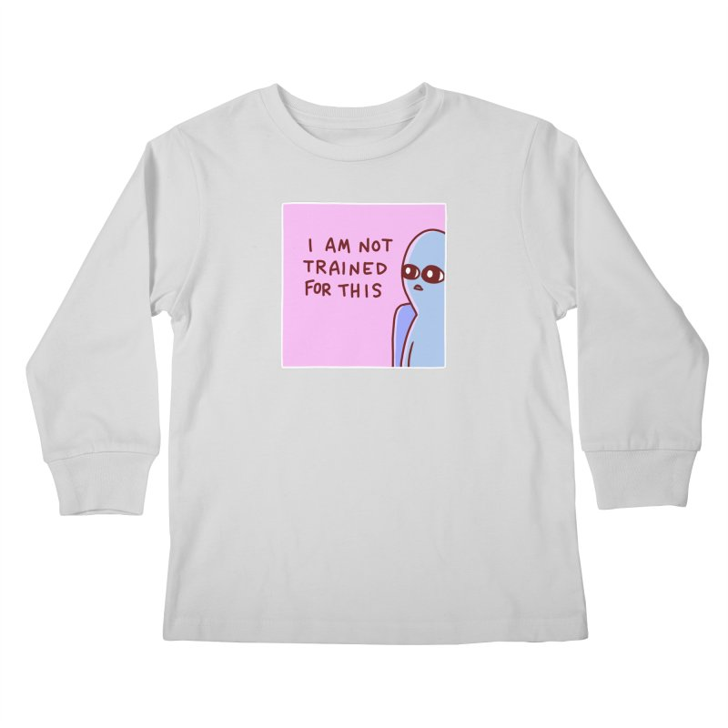 STRANGE PLANET SPECIAL PRODUCT: I AM NOT TRAINED FOR THIS Kids Longsleeve T-Shirt by Nathan W Pyle