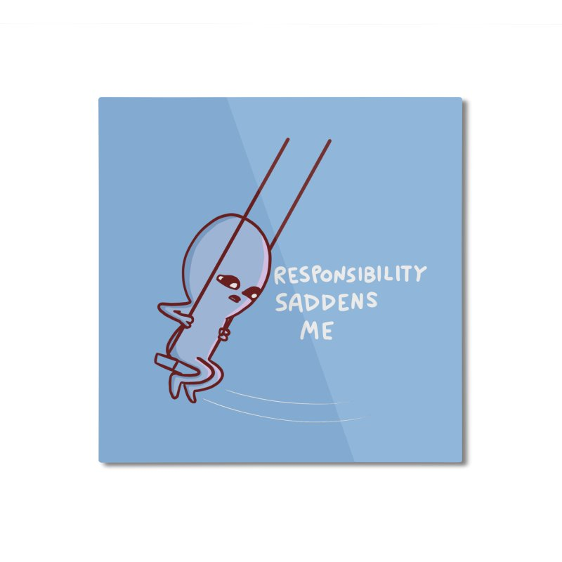 STRANGE PLANET SPECIAL PRODUCT: RESPONSIBILITY SADDENS ME Home Mounted Aluminum Print by Nathan W Pyle Shop | Strange Planet Store | Thread