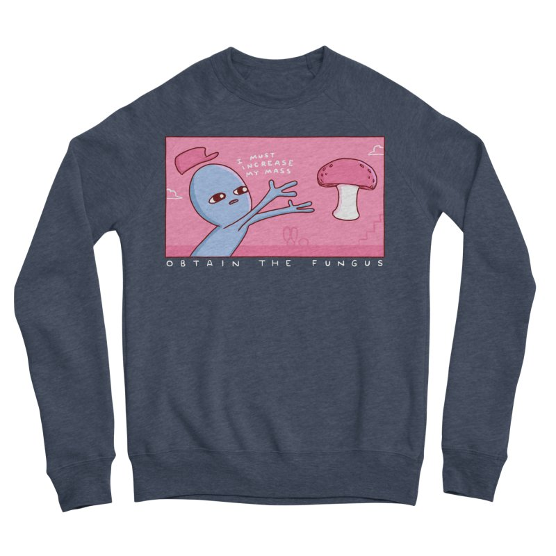 STRANGE PLANET SPECIAL PRODUCT: OBTAIN THE FUNGUS Men's Sweatshirt by Nathan W Pyle