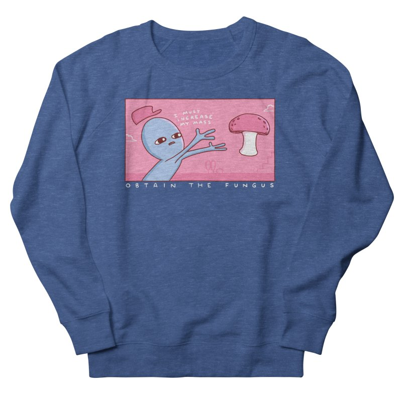 STRANGE PLANET SPECIAL PRODUCT: OBTAIN THE FUNGUS Women's French Terry Sweatshirt by Nathan W Pyle