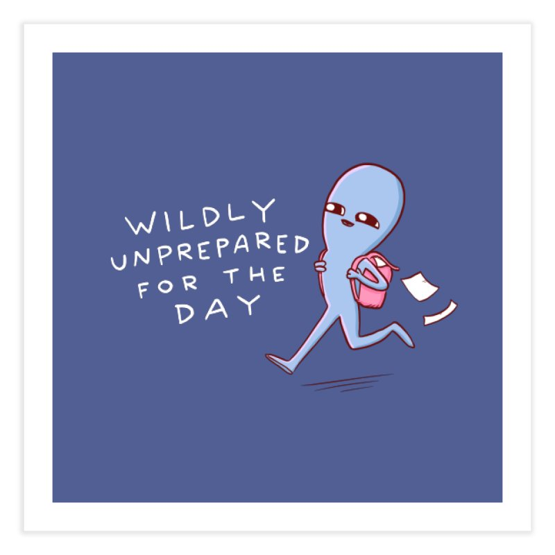 STRANGE PLANET SPECIAL PRODUCT: WILDLY UNPREPARED Home Fine Art Print by Nathan W Pyle