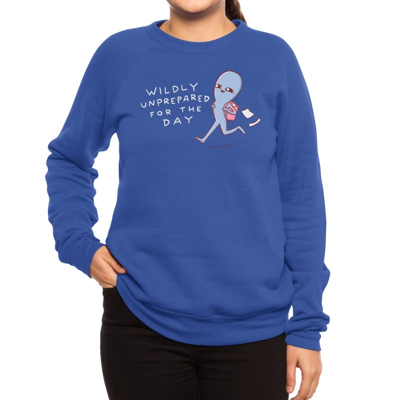 STRANGE PLANET SPECIAL PRODUCT: WILDLY UNPREPARED Women's Sweatshirt by Nathan W Pyle