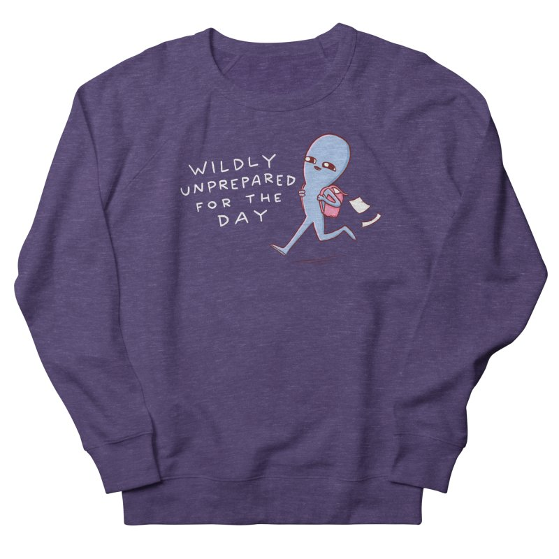 STRANGE PLANET SPECIAL PRODUCT: WILDLY UNPREPARED Women's French Terry Sweatshirt by Nathan W Pyle