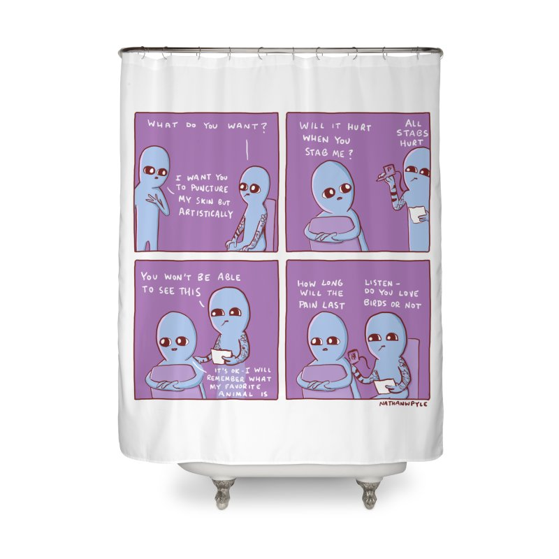 STRANGE PLANET: I WANT YOU TO PUNCTURE MY SKIN BUT ARTISTICALLY Home Shower Curtain by Nathan W Pyle