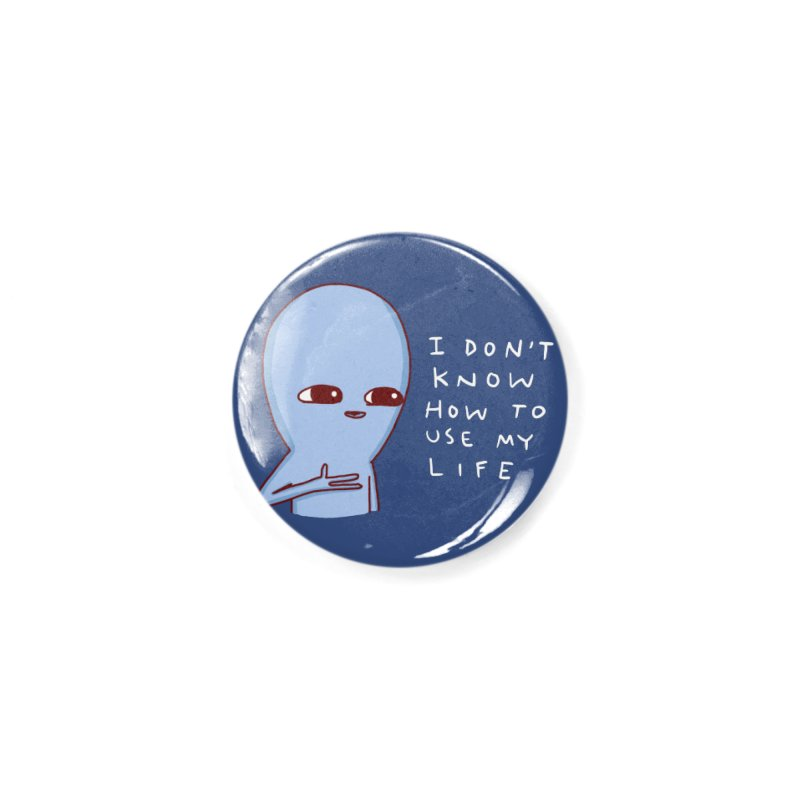 STRANGE PLANET SPECIAL PRODUCT: I DON'T KNOW HOW TO USE MY LIFE Accessories Button by Nathan W Pyle