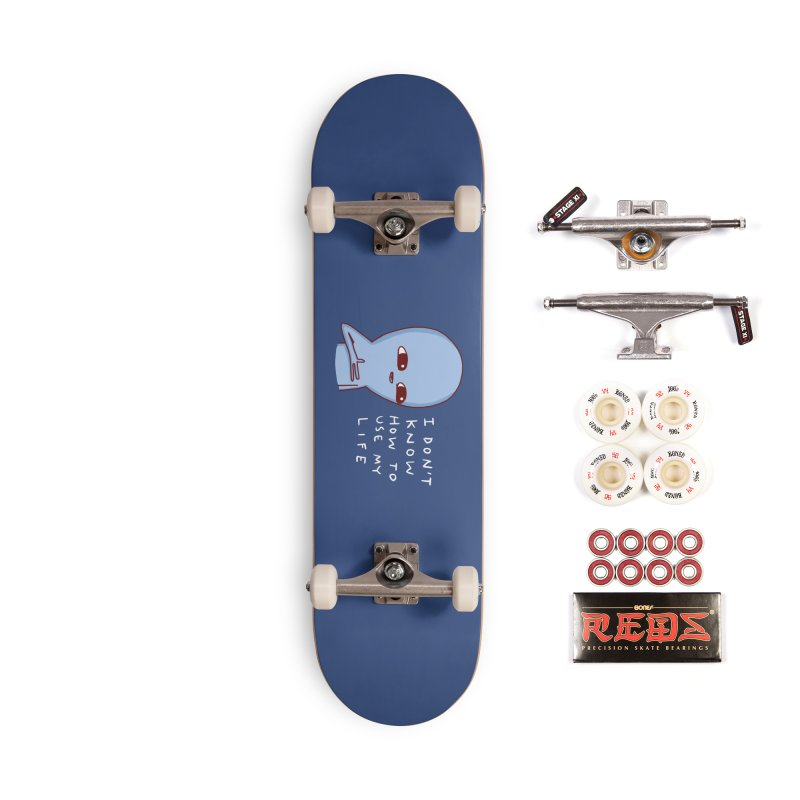 STRANGE PLANET SPECIAL PRODUCT: I DON'T KNOW HOW TO USE MY LIFE Accessories Complete - Pro Skateboard by Nathan W Pyle