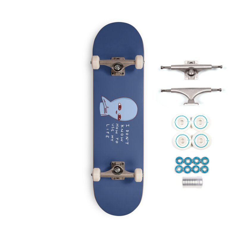 STRANGE PLANET SPECIAL PRODUCT: I DON'T KNOW HOW TO USE MY LIFE Accessories Complete - Basic Skateboard by Nathan W Pyle