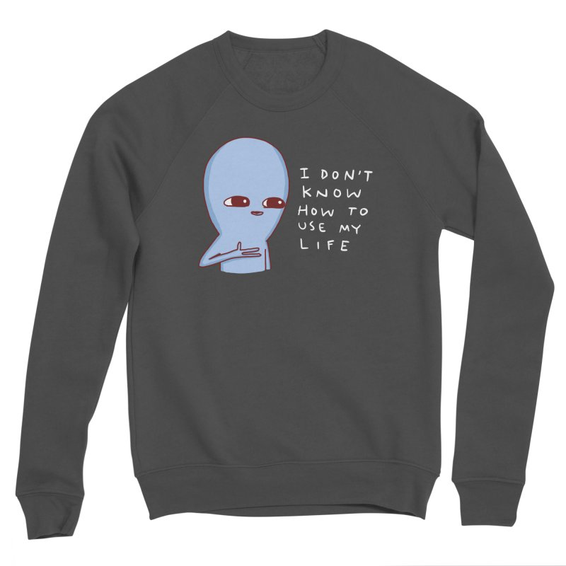 STRANGE PLANET SPECIAL PRODUCT: I DON'T KNOW HOW TO USE MY LIFE Men's Sponge Fleece Sweatshirt by Nathan W Pyle