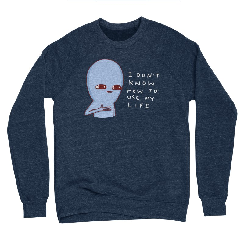 STRANGE PLANET SPECIAL PRODUCT: I DON'T KNOW HOW TO USE MY LIFE Women's Sponge Fleece Sweatshirt by Nathan W Pyle
