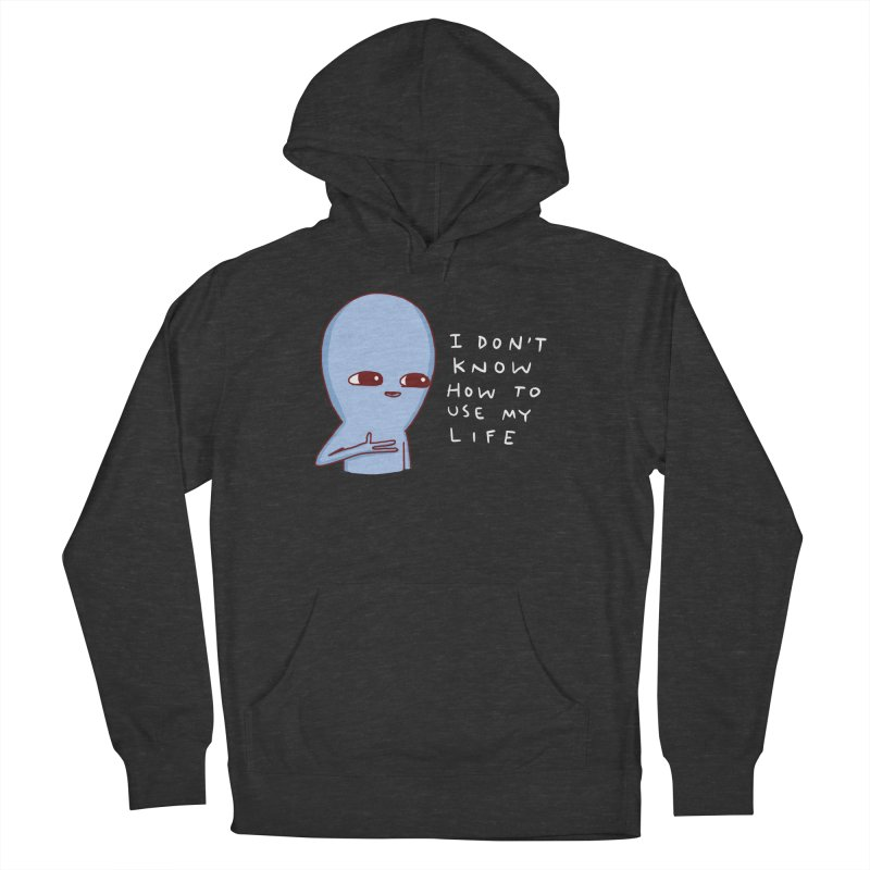 STRANGE PLANET SPECIAL PRODUCT: I DON'T KNOW HOW TO USE MY LIFE Women's French Terry Pullover Hoody by Nathan W Pyle