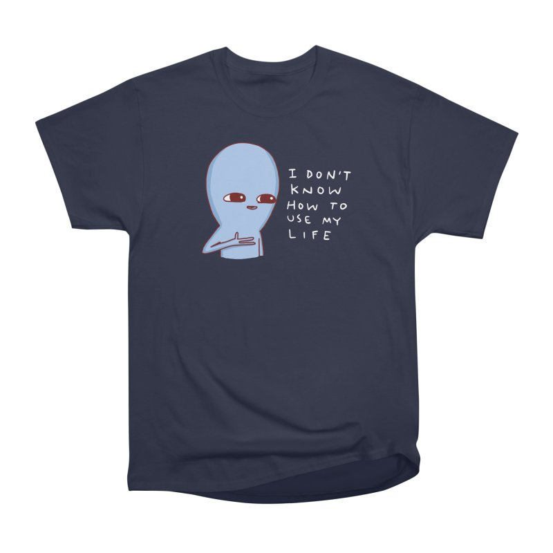 STRANGE PLANET SPECIAL PRODUCT: I DON'T KNOW HOW TO USE MY LIFE Men's T-Shirt by Nathan W Pyle