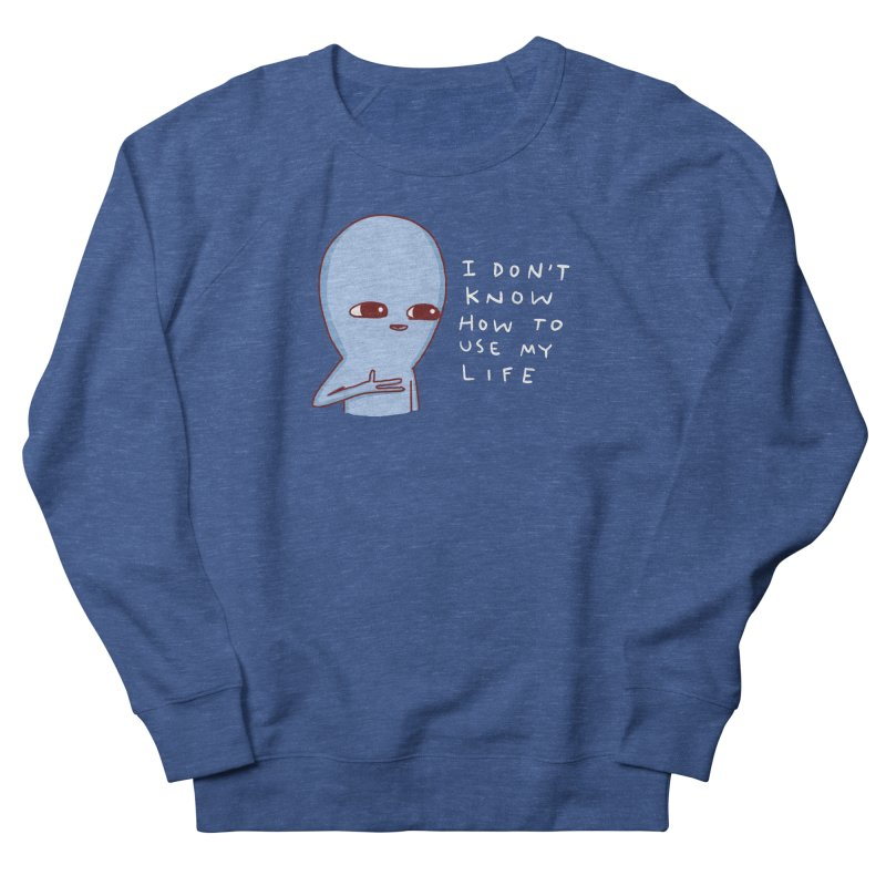 STRANGE PLANET SPECIAL PRODUCT: I DON'T KNOW HOW TO USE MY LIFE Men's Sweatshirt by Nathan W Pyle Shop | Strange Planet Store | Thread