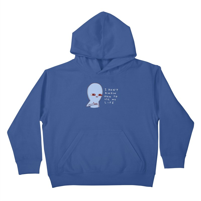 STRANGE PLANET SPECIAL PRODUCT: I DON'T KNOW HOW TO USE MY LIFE Kids Pullover Hoody by Nathan W Pyle