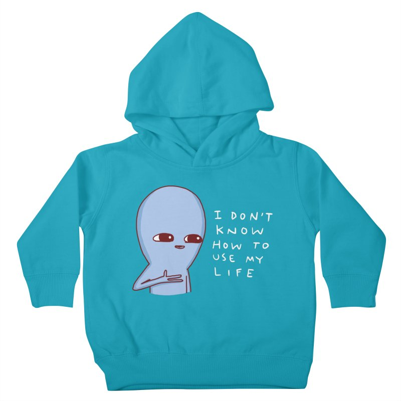 STRANGE PLANET SPECIAL PRODUCT: I DON'T KNOW HOW TO USE MY LIFE Kids Toddler Pullover Hoody by Nathan W Pyle