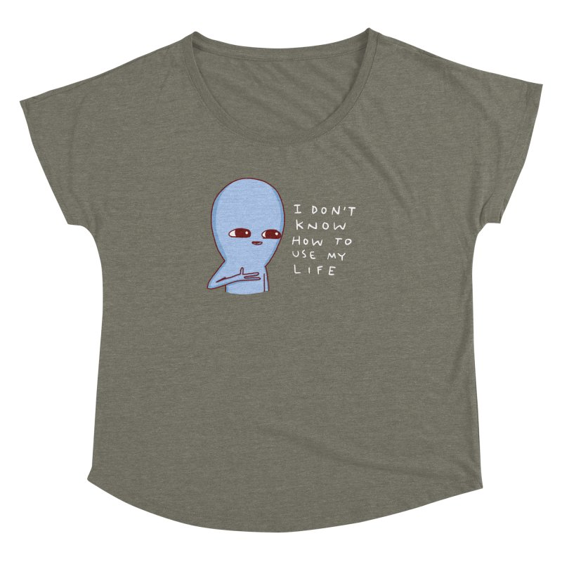 STRANGE PLANET SPECIAL PRODUCT: I DON'T KNOW HOW TO USE MY LIFE Women's Dolman Scoop Neck by Nathan W Pyle