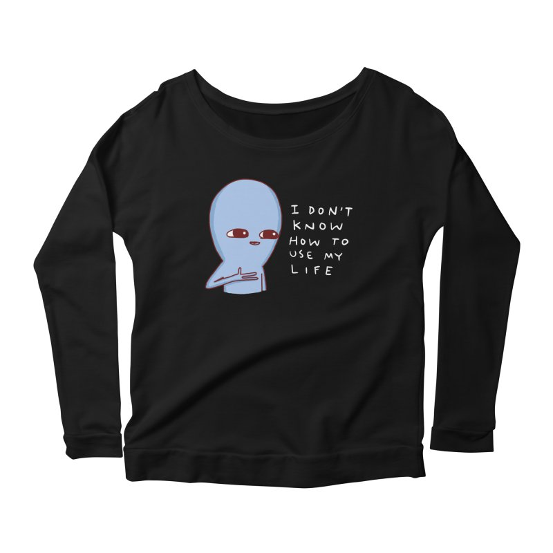 STRANGE PLANET SPECIAL PRODUCT: I DON'T KNOW HOW TO USE MY LIFE Women's Scoop Neck Longsleeve T-Shirt by Nathan W Pyle