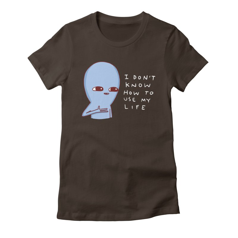 STRANGE PLANET SPECIAL PRODUCT: I DON'T KNOW HOW TO USE MY LIFE Women's Fitted T-Shirt by Nathan W Pyle