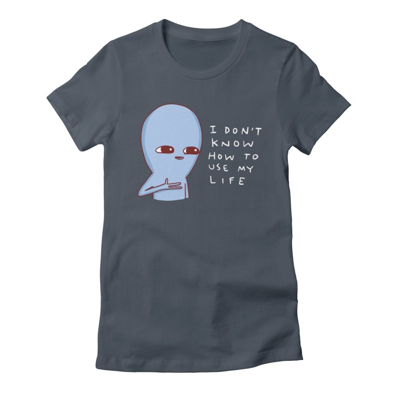 STRANGE PLANET SPECIAL PRODUCT: I DON'T KNOW HOW TO USE MY LIFE Women's T-Shirt by Nathan W Pyle