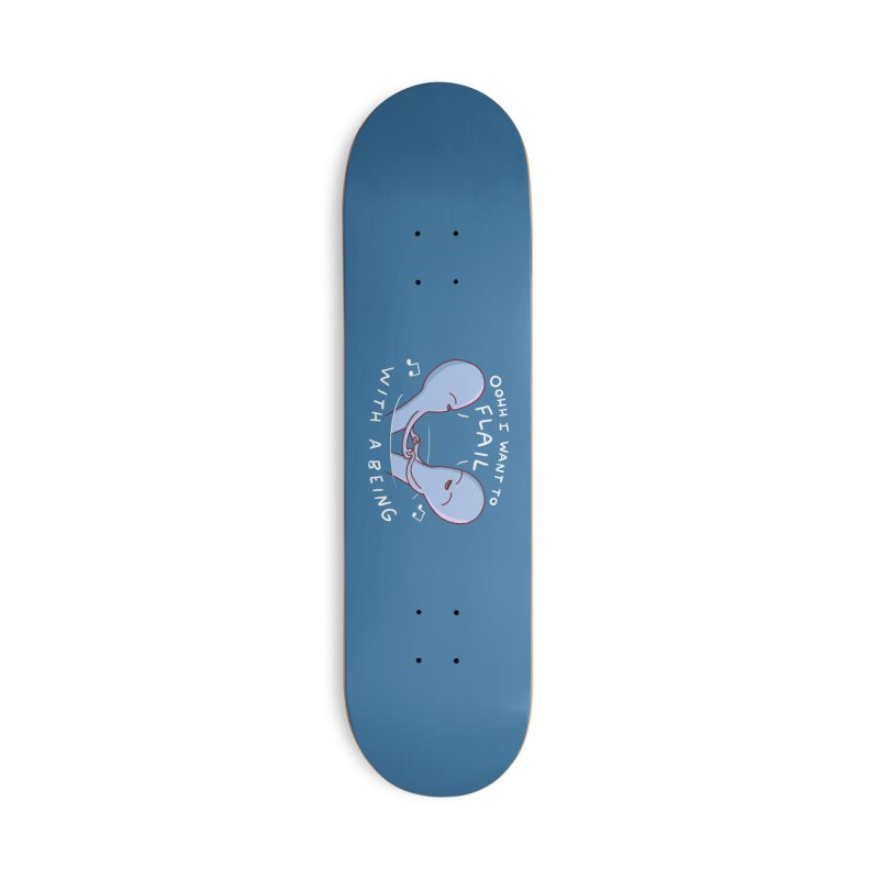 STRANGE PLANET SPECIAL PRODUCT: I WANT TO FLAIL WITH A BEING Accessories Deck Only Skateboard by Nathan W Pyle