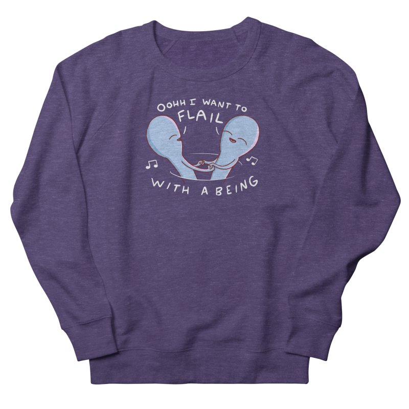 STRANGE PLANET SPECIAL PRODUCT: I WANT TO FLAIL WITH A BEING Women's French Terry Sweatshirt by Nathan W Pyle