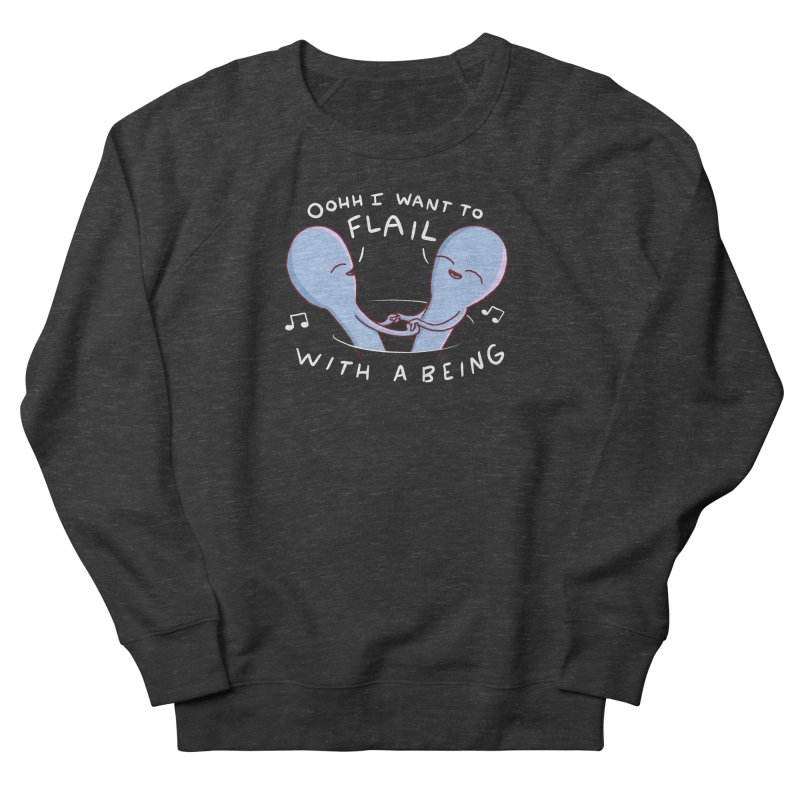 STRANGE PLANET SPECIAL PRODUCT: I WANT TO FLAIL WITH A BEING Men's Sweatshirt by Nathan W Pyle
