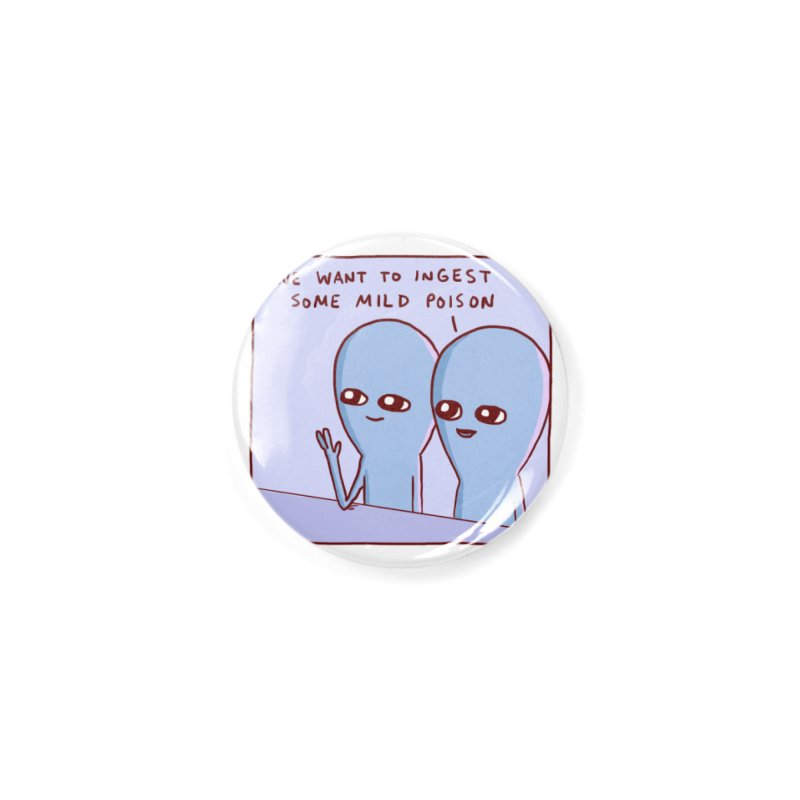 STRANGE PLANET SPECIAL PRODUCT: WE WANT TO INGEST SOME MILD POISON Accessories Button by Nathan W Pyle