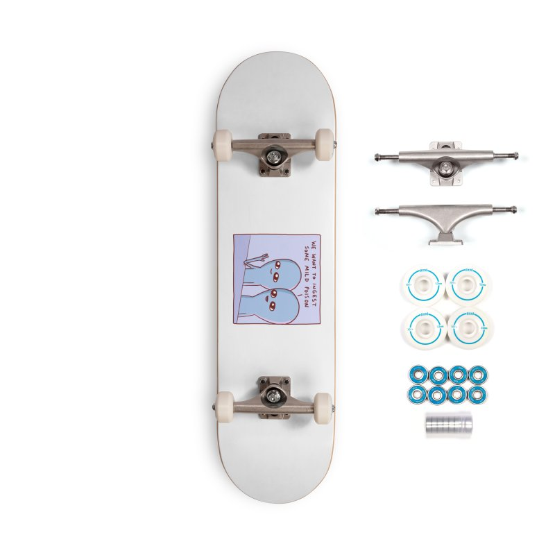 STRANGE PLANET SPECIAL PRODUCT: WE WANT TO INGEST SOME MILD POISON Accessories Skateboard by Nathan W Pyle